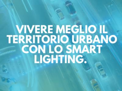 Vivere meglio il territorio urbano con lo smart lighting.